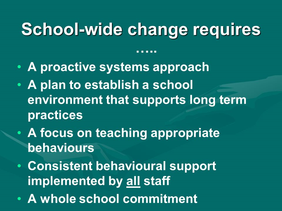 School-wide change requires School-wide change requires …..