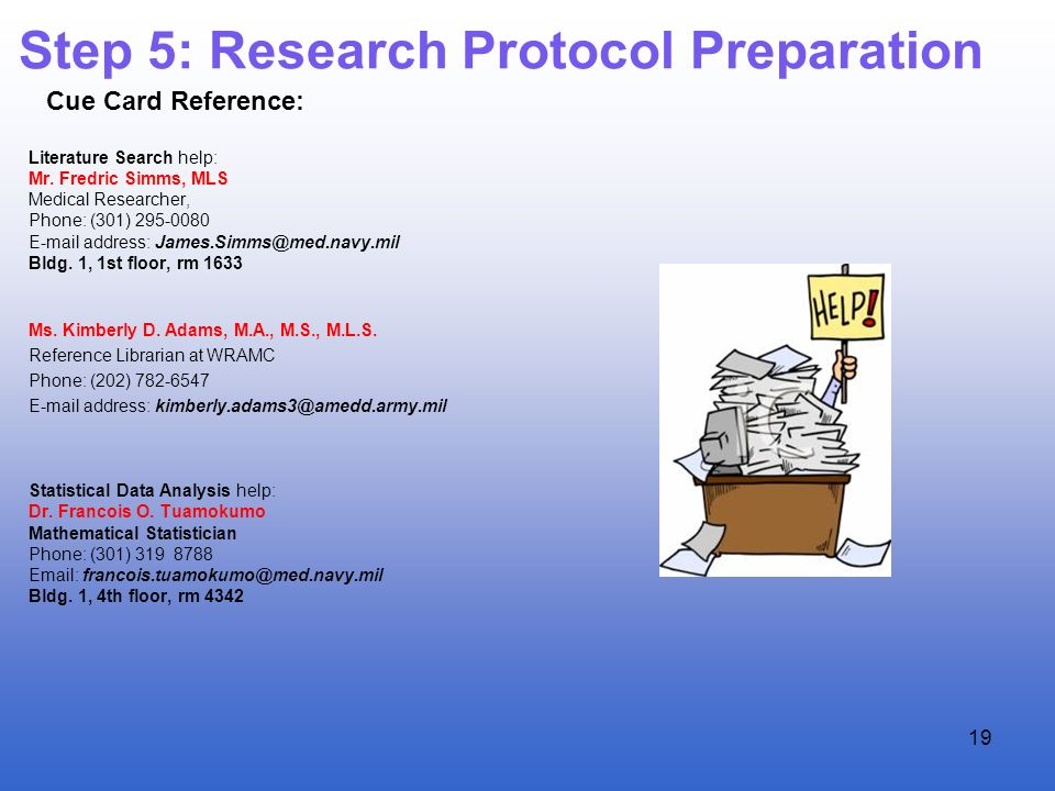 Step 5: Research Protocol Preparation Literature Search help: Mr. Fredric Simms, MLS Medical Researcher, Phone: (301) 295-0080 E-mail address: James.S