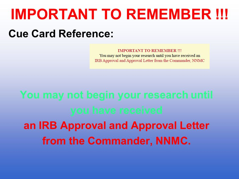 IMPORTANT TO REMEMBER !!! Cue Card Reference: You may not begin your research until you have received an IRB Approval and Approval Letter from the Com