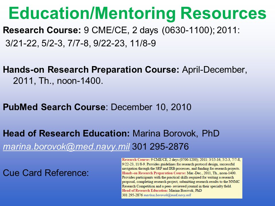 Education/Mentoring Resources Research Course: 9 CME/CE, 2 days (0630-1100); 2011: 3/21-22, 5/2-3, 7/7-8, 9/22-23, 11/8-9 Hands-on Research Preparatio