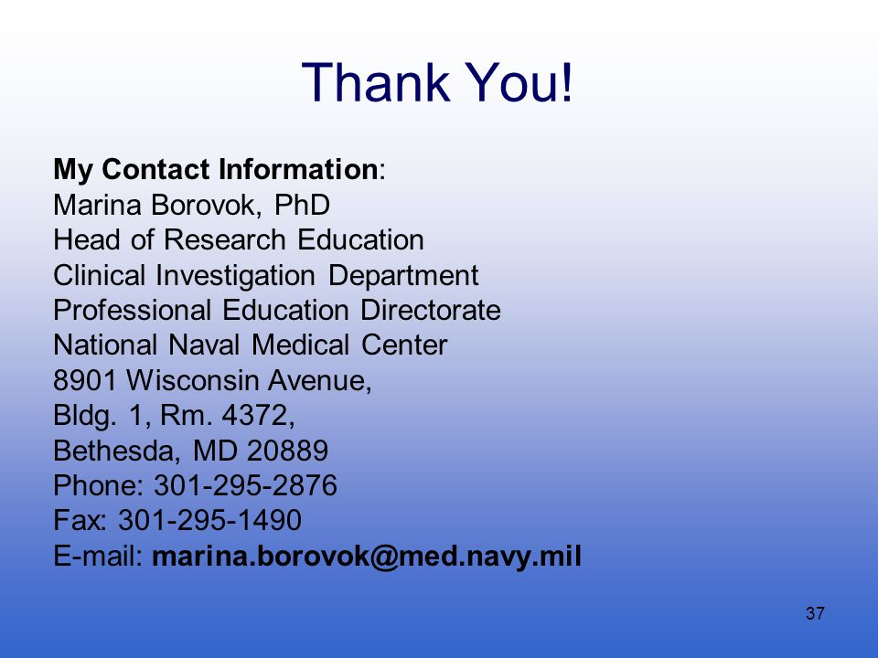 37 Thank You! My Contact Information: Marina Borovok, PhD Head of Research Education Clinical Investigation Department Professional Education Director