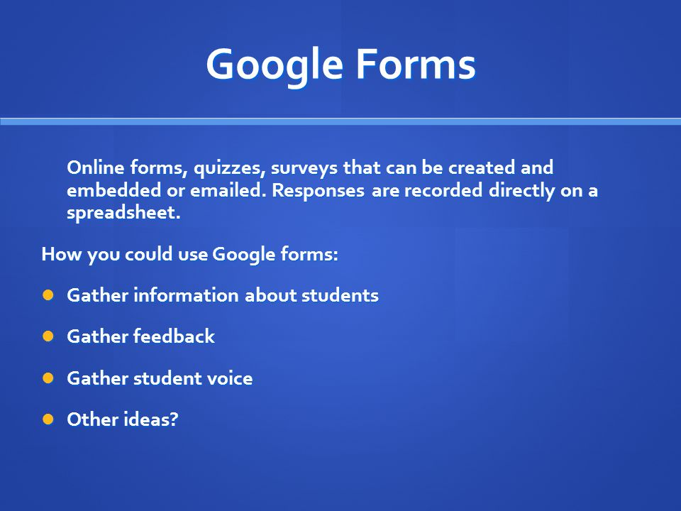 Google Forms Online forms, quizzes, surveys that can be created and embedded or emailed.