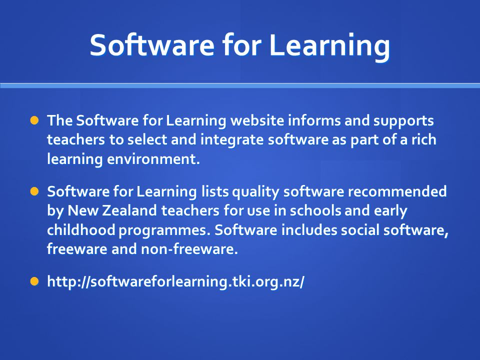 Software for Learning The Software for Learning website informs and supports teachers to select and integrate software as part of a rich learning environment.