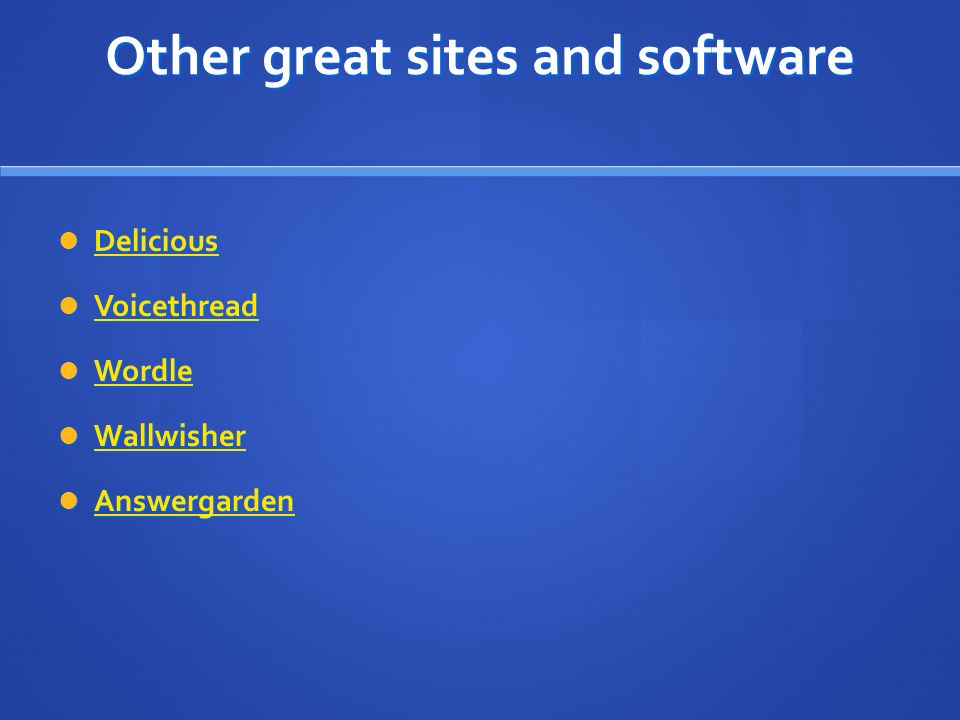 Other great sites and software Delicious Delicious Delicious Voicethread Voicethread Voicethread Wordle Wordle Wordle Wallwisher Wallwisher Wallwisher Answergarden Answergarden Answergarden