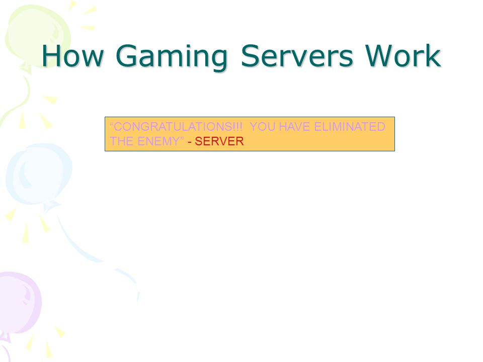 How Gaming Servers Work CONGRATULATIONS!!! YOU HAVE ELIMINATED THE ENEMY - SERVER