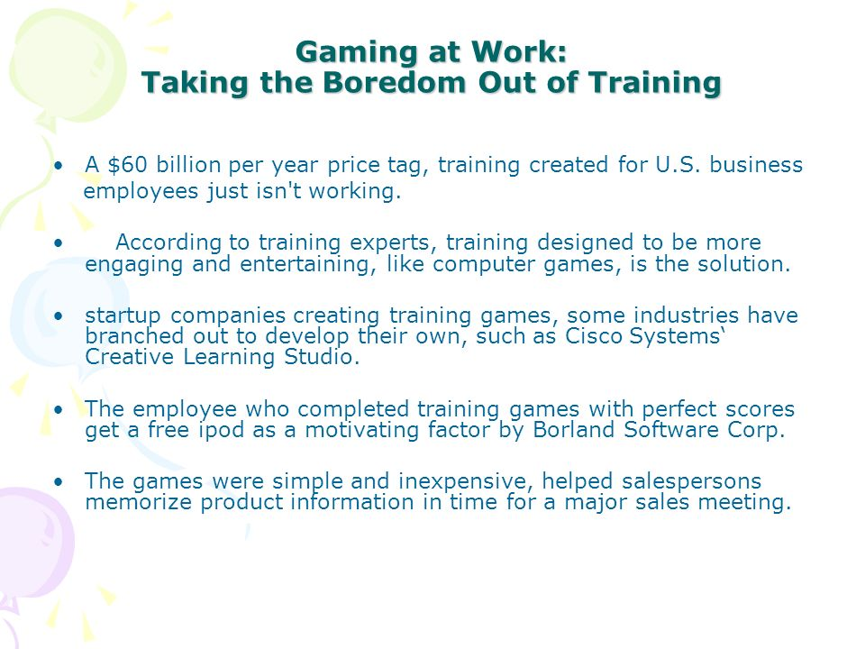 Gaming at Work: Taking the Boredom Out of Training A $60 billion per year price tag, training created for U.S.