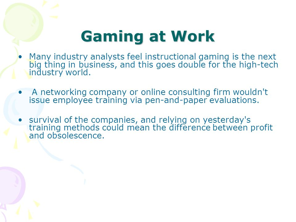Gaming at Work Many industry analysts feel instructional gaming is the next big thing in business, and this goes double for the high-tech industry world.
