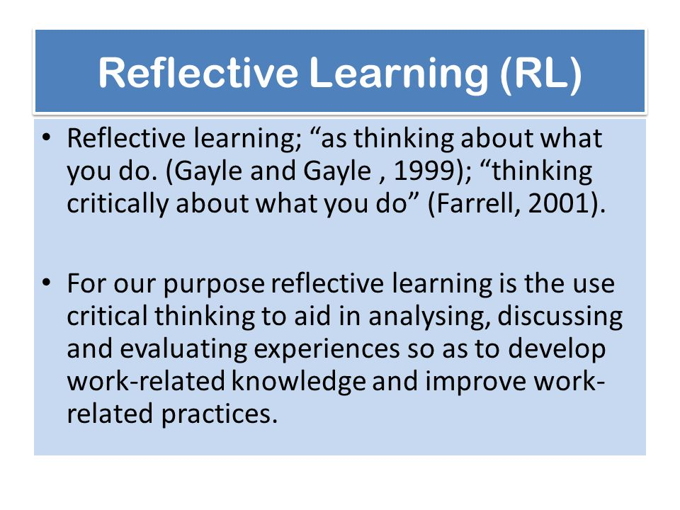 Reflective Learning (RL) Reflective learning; as thinking about what you do.