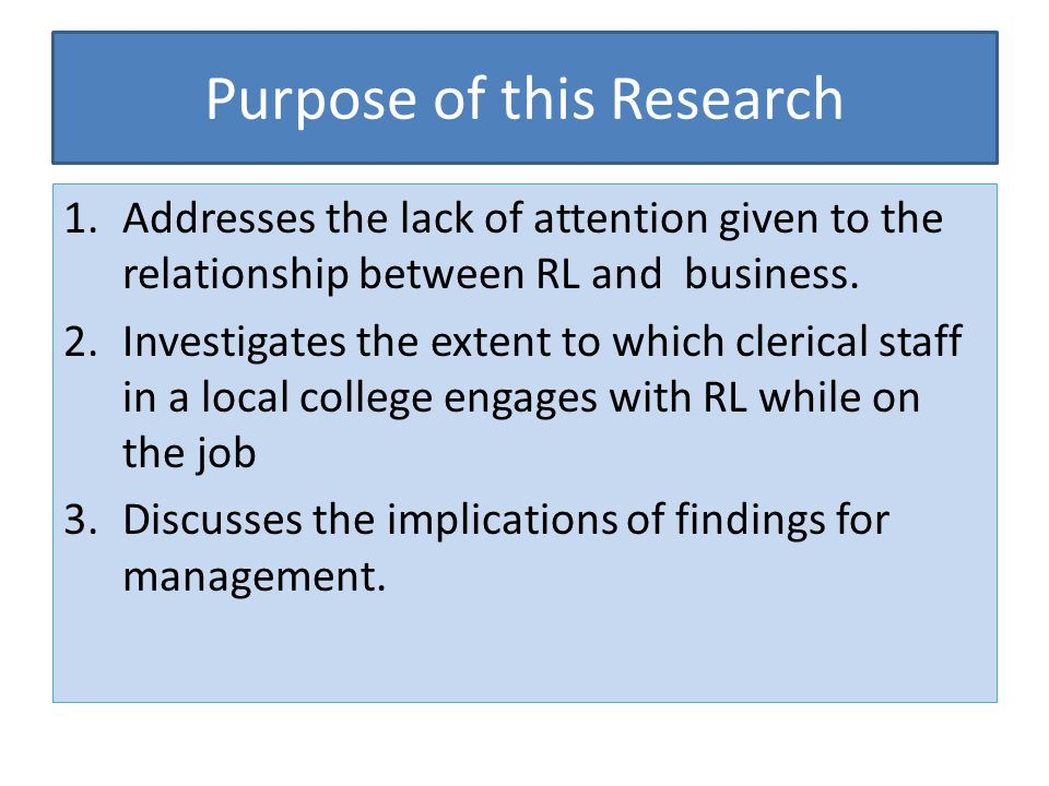 Purpose of this Research 1.Addresses the lack of attention given to the relationship between RL and business.