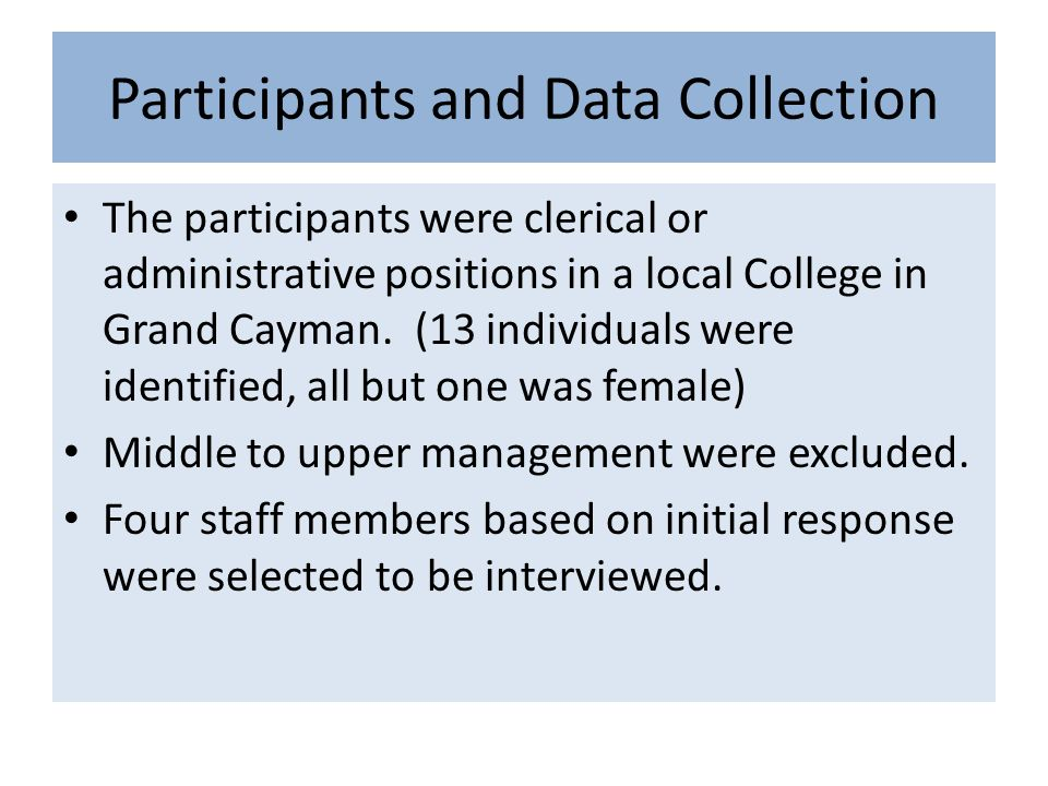 Participants and Data Collection The participants were clerical or administrative positions in a local College in Grand Cayman. (13 individuals were i