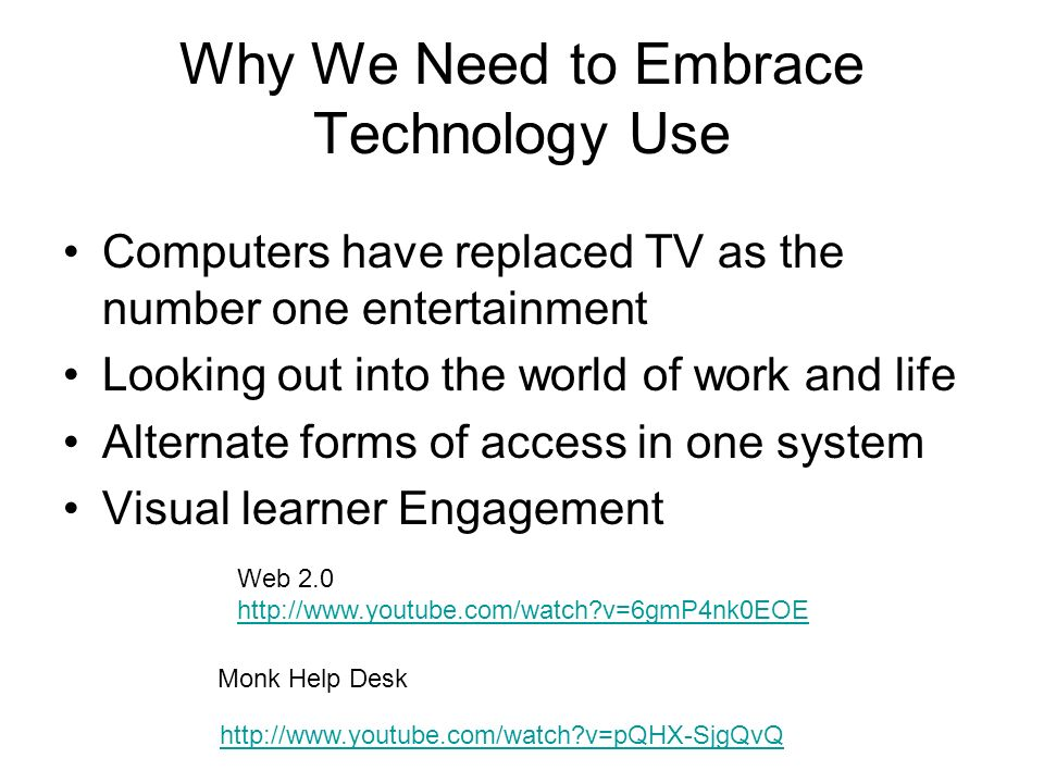 Why We Need to Embrace Technology Use Computers have replaced TV as the number one entertainment Looking out into the world of work and life Alternate