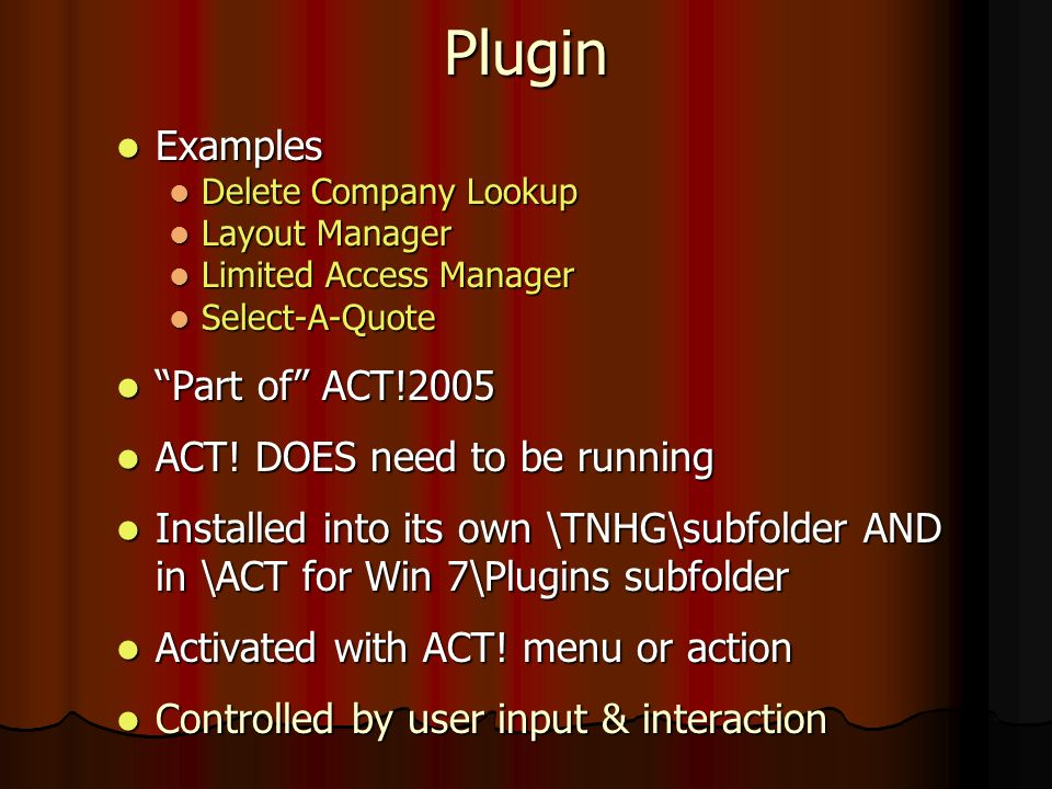 Plugin Examples Examples Delete Company Lookup Delete Company Lookup Layout Manager Layout Manager Limited Access Manager Limited Access Manager Select-A-Quote Select-A-Quote Part of ACT!2005 Part of ACT!2005 ACT.