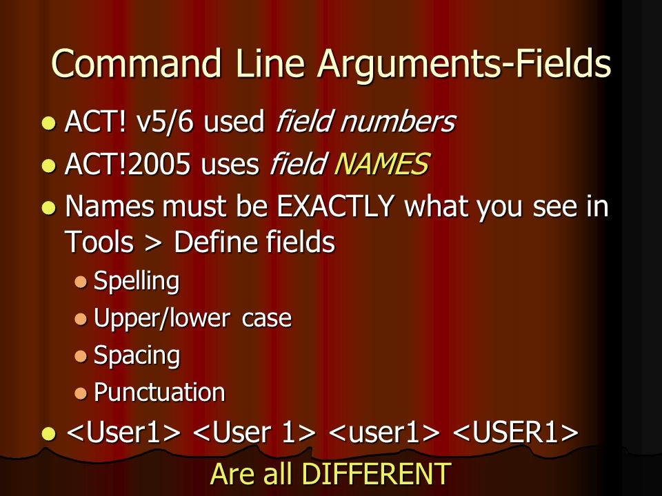 Command Line Arguments-Fields ACT. v5/6 used field numbers ACT.