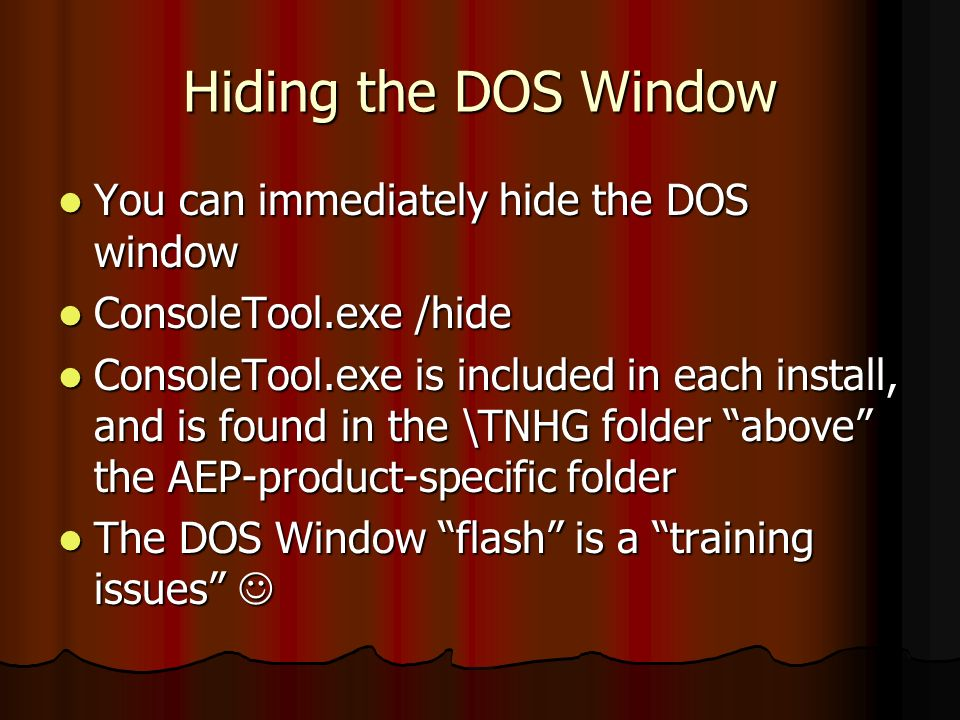 Hiding the DOS Window You can immediately hide the DOS window You can immediately hide the DOS window ConsoleTool.exe /hide ConsoleTool.exe /hide Cons