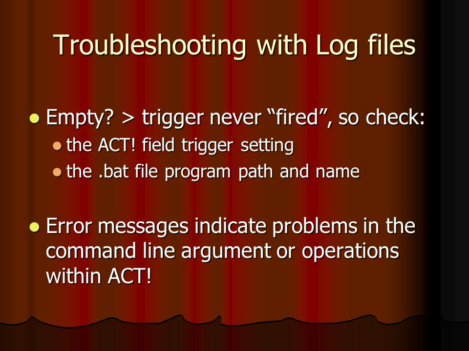 Troubleshooting with Log files Empty. > trigger never fired, so check: Empty.