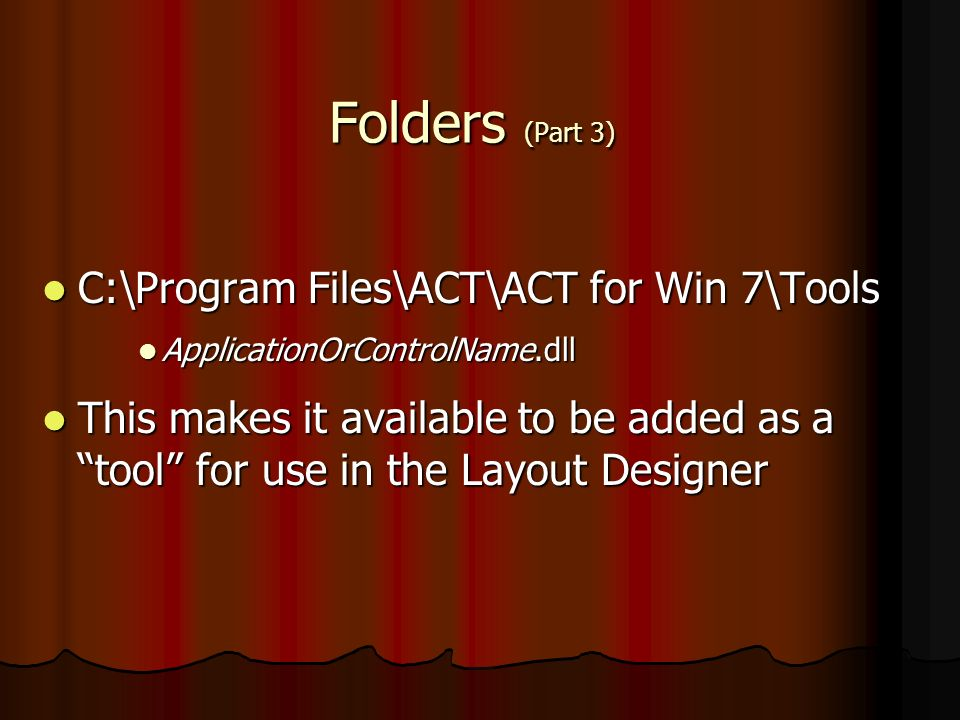 Folders (Part 3) C:\Program Files\ACT\ACT for Win 7\Tools C:\Program Files\ACT\ACT for Win 7\Tools ApplicationOrControlName.dll ApplicationOrControlNa