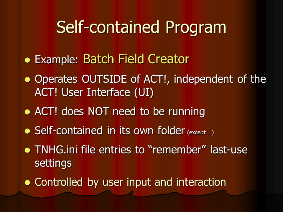 Self-contained Program Example: Batch Field Creator Example: Batch Field Creator Operates OUTSIDE of ACT!, independent of the ACT.
