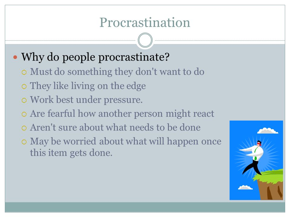 Procrastination Why do people procrastinate.