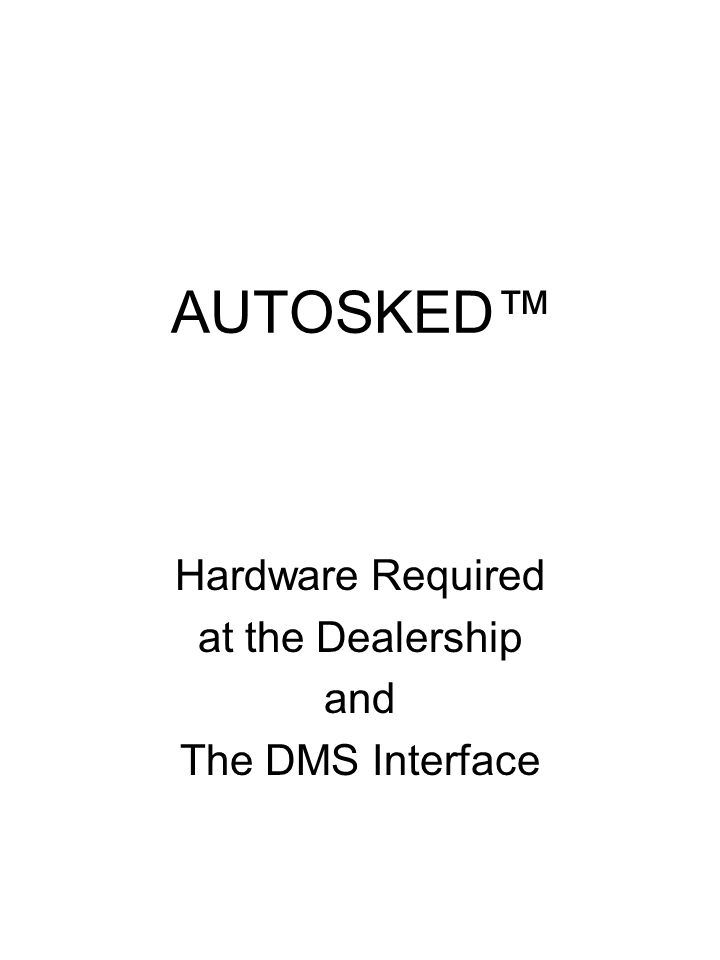 AUTOSKED Hardware Required at the Dealership and The DMS Interface