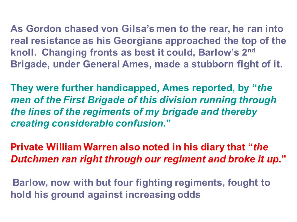 As Gordon chased von Gilsas men to the rear, he ran into real resistance as his Georgians approached the top of the knoll. Changing fronts as best it
