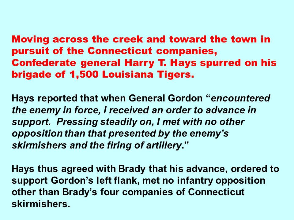 Moving across the creek and toward the town in pursuit of the Connecticut companies, Confederate general Harry T. Hays spurred on his brigade of 1,500