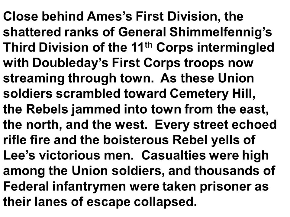 Close behind Amess First Division, the shattered ranks of General Shimmelfennigs Third Division of the 11 th Corps intermingled with Doubledays First