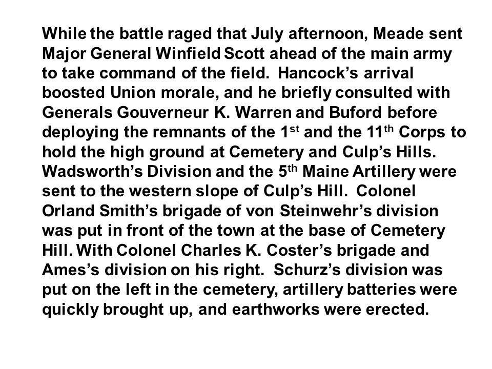 While the battle raged that July afternoon, Meade sent Major General Winfield Scott ahead of the main army to take command of the field. Hancocks arri