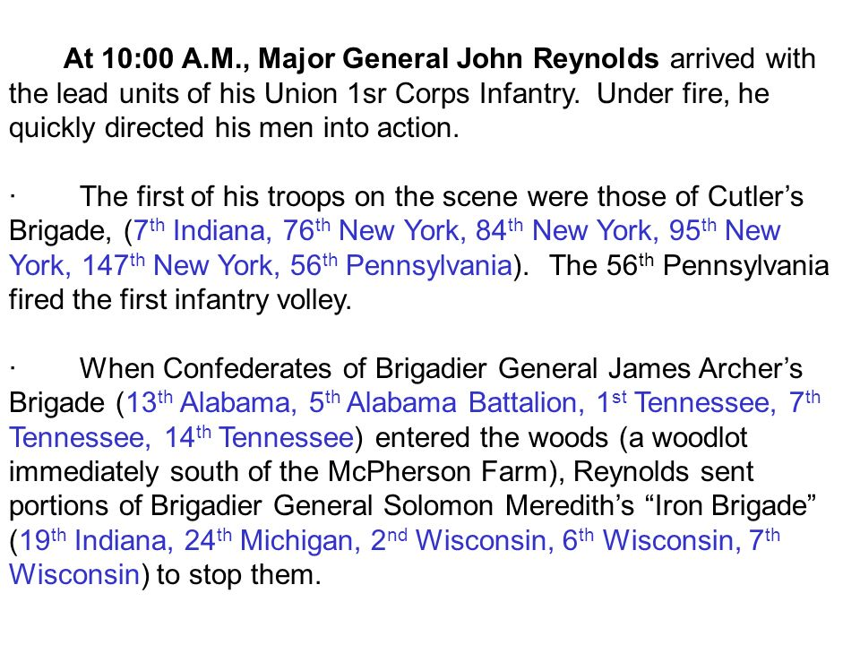 At 10:00 A.M., Major General John Reynolds arrived with the lead units of his Union 1sr Corps Infantry. Under fire, he quickly directed his men into a