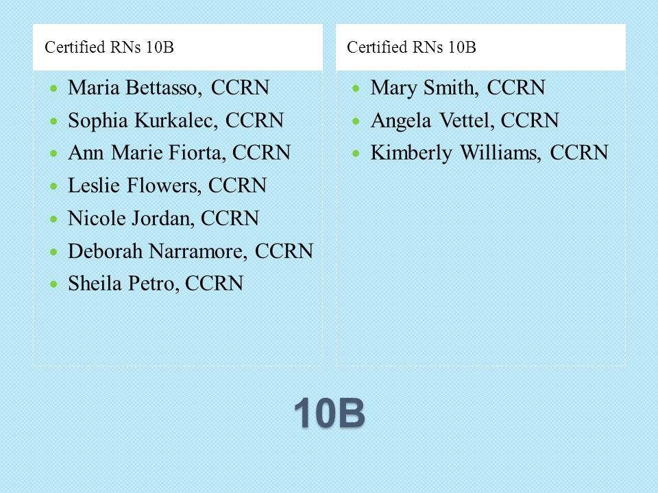 10B Certified RNs 10B Maria Bettasso, CCRN Sophia Kurkalec, CCRN Ann Marie Fiorta, CCRN Leslie Flowers, CCRN Nicole Jordan, CCRN Deborah Narramore, CC
