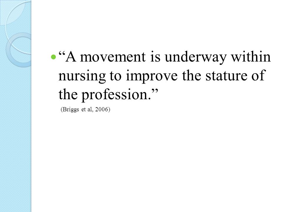 A movement is underway within nursing to improve the stature of the profession. (Briggs et al, 2006)