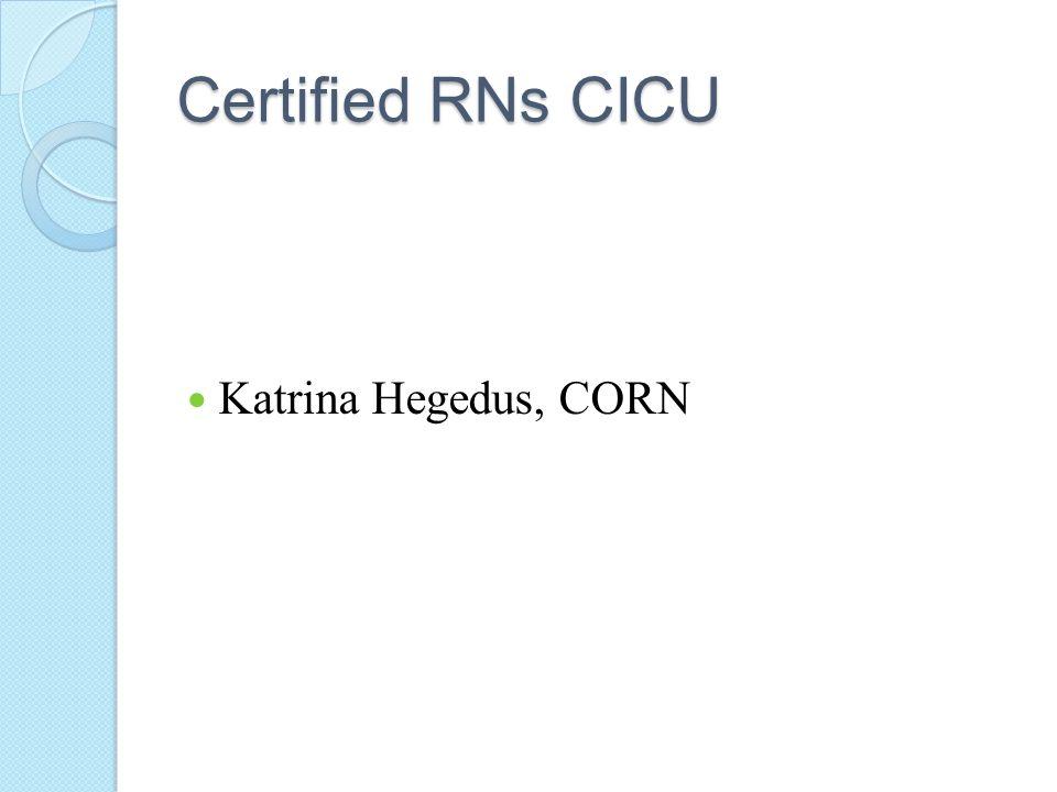 Certified RNs CICU Katrina Hegedus, CORN