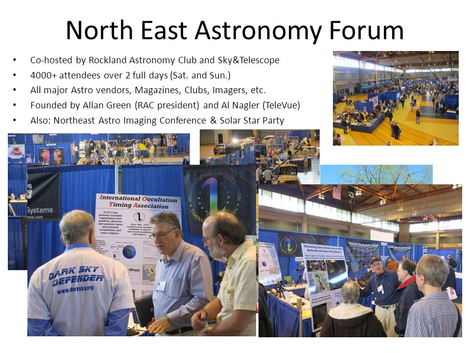 North East Astronomy Forum Co-hosted by Rockland Astronomy Club and Sky&Telescope 4000+ attendees over 2 full days (Sat.