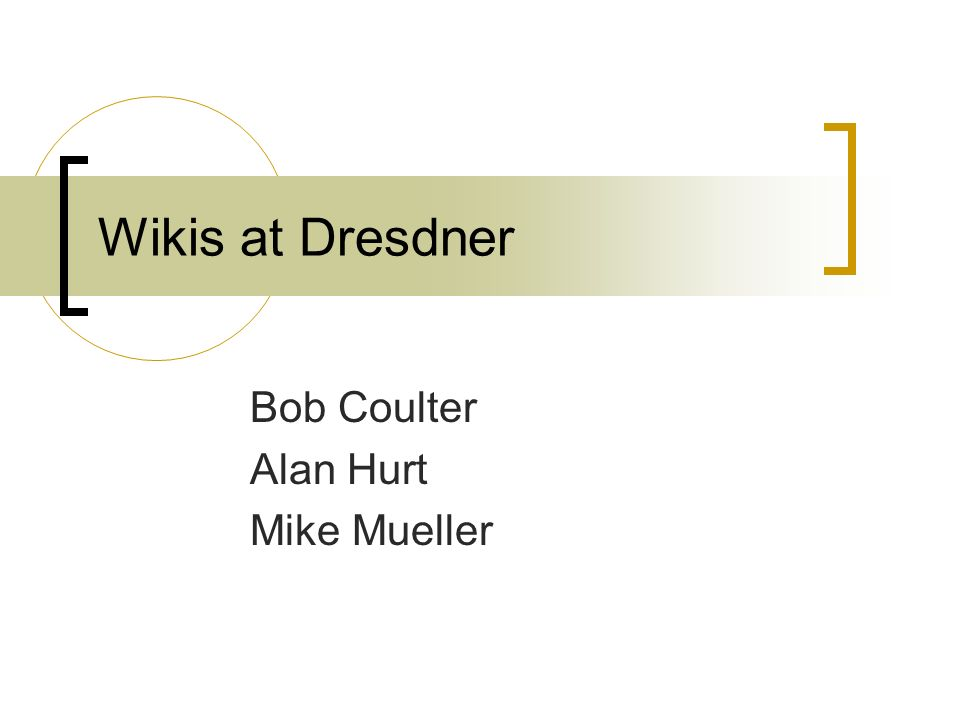 Wikis at Dresdner Bob Coulter Alan Hurt Mike Mueller