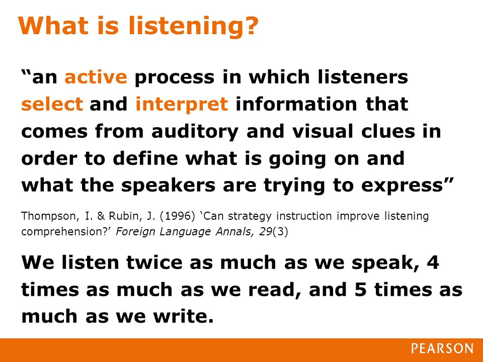 an active process in which listeners select and interpret information that comes from auditory and visual clues in order to define what is going on an