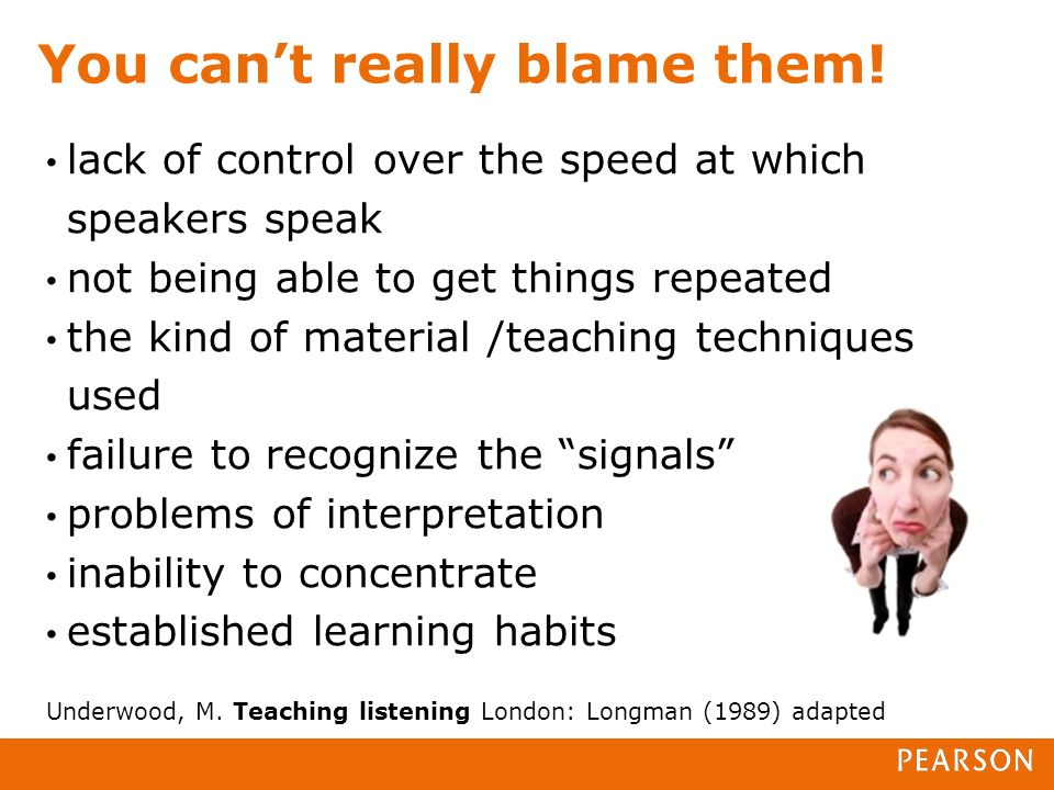 You cant really blame them! lack of control over the speed at which speakers speak not being able to get things repeated the kind of material /teachin