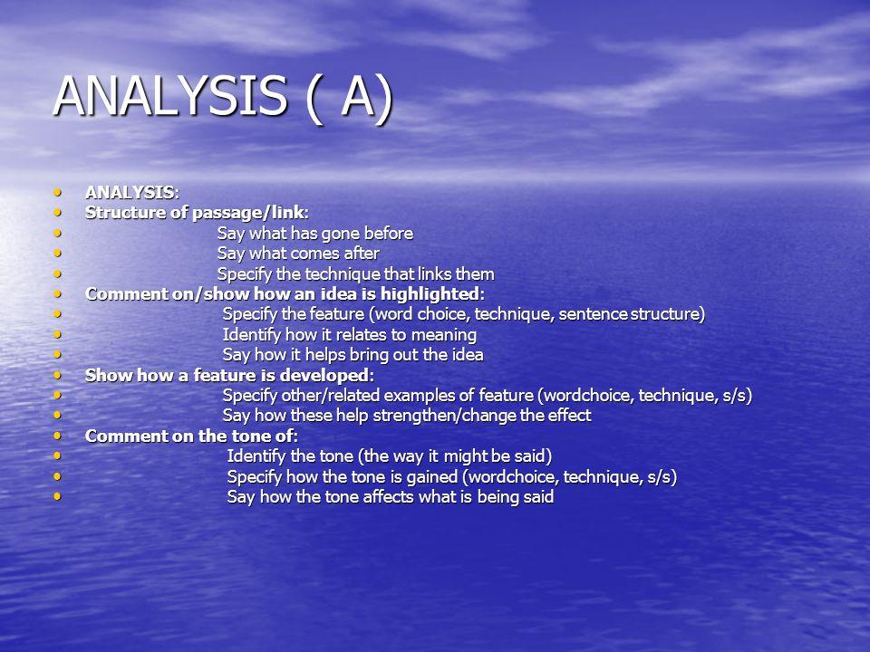 ANALYSIS ( A) ANALYSIS: ANALYSIS: Structure of passage/link: Structure of passage/link: Say what has gone before Say what has gone before Say what com