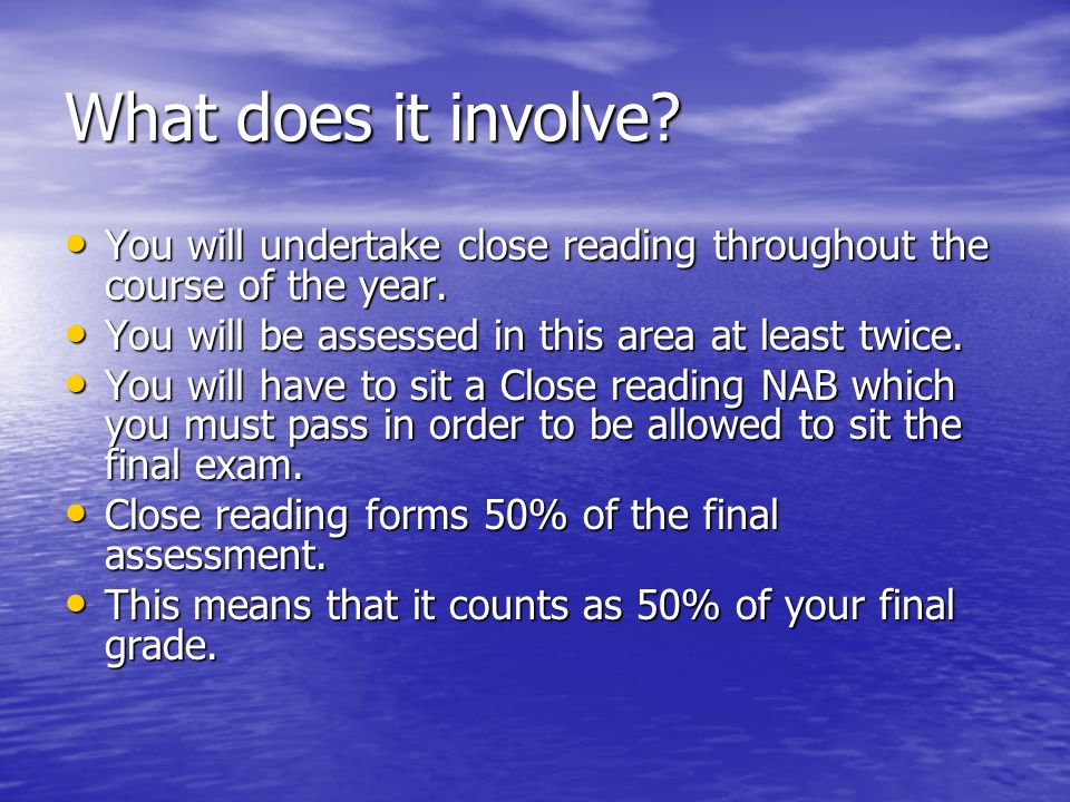 What does it involve? You will undertake close reading throughout the course of the year. You will undertake close reading throughout the course of th