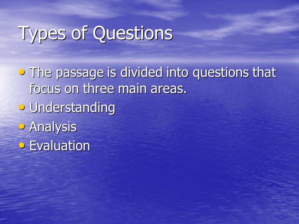 Types of Questions The passage is divided into questions that focus on three main areas.