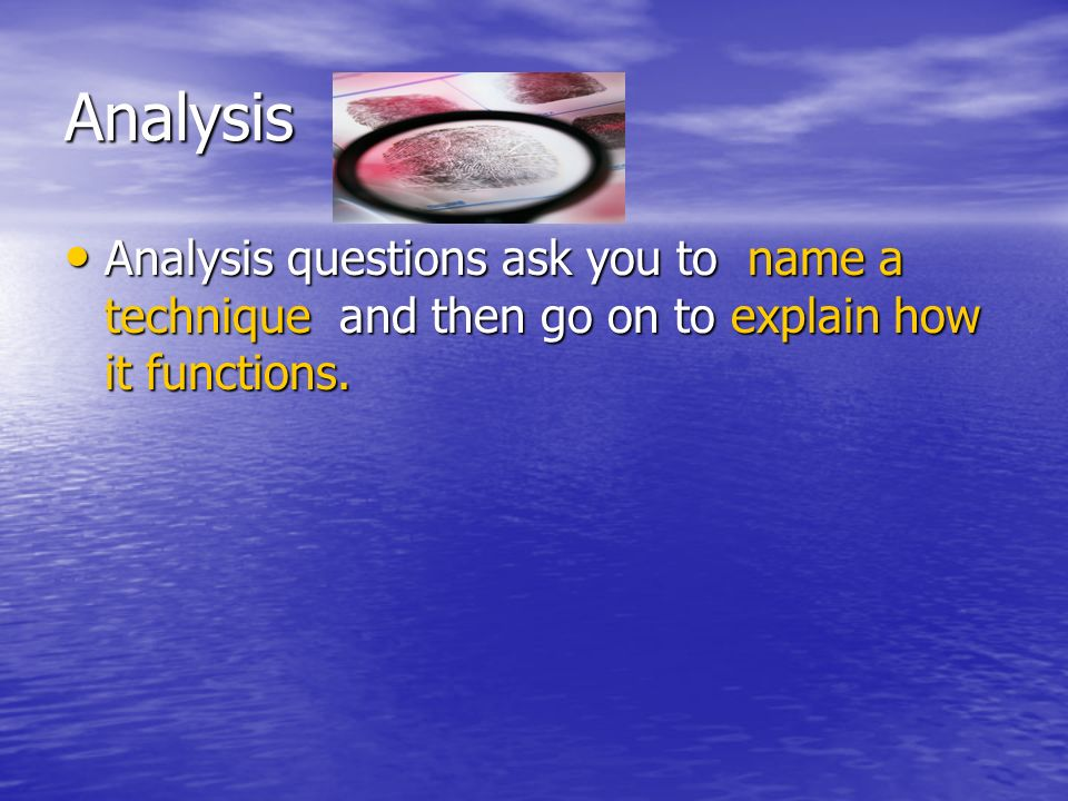 Analysis Analysis questions ask you to name a technique and then go on to explain how it functions. Analysis questions ask you to name a technique and