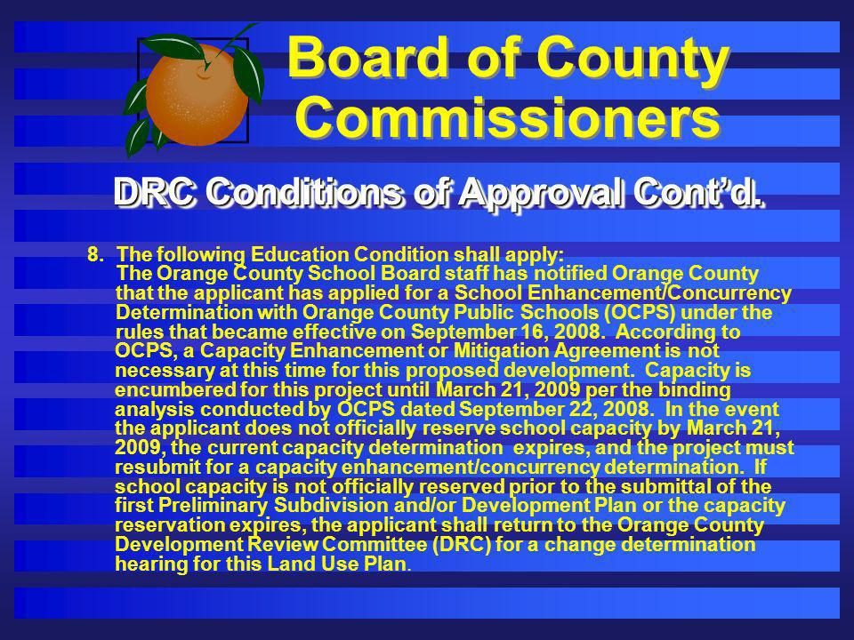 Board of County Commissioners DRC Conditions of Approval Contd. 8. The following Education Condition shall apply: The Orange County School Board staff