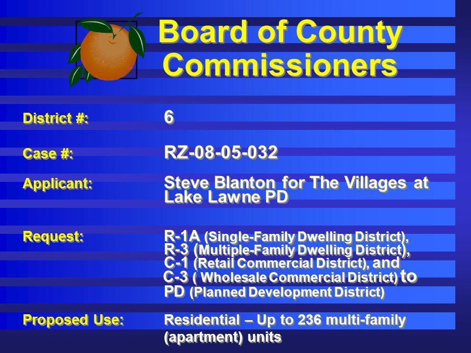 Board of County Commissioners District #: 6 Case #: RZ-08-05-032 Applicant: Steve Blanton for The Villages at Lake Lawne PD Request: R-1A (Single-Fami
