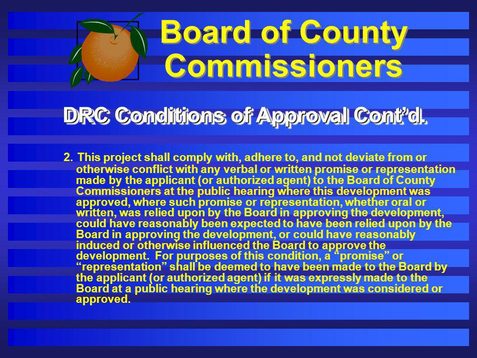Board of County Commissioners DRC Conditions of Approval Contd. 2. This project shall comply with, adhere to, and not deviate from or otherwise confli