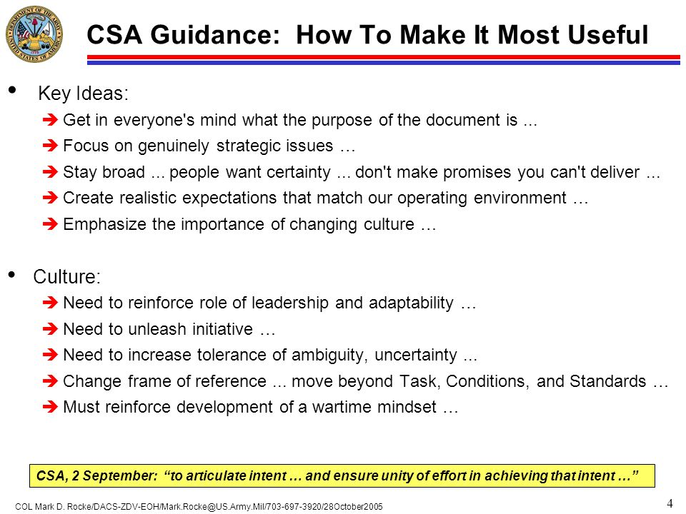 4 COL Mark D. Rocke/DACS-ZDV-EOH/Mark.Rocke@US.Army.Mil/703-697-3920/28October2005 CSA Guidance: How To Make It Most Useful Key Ideas: èGet in everyon
