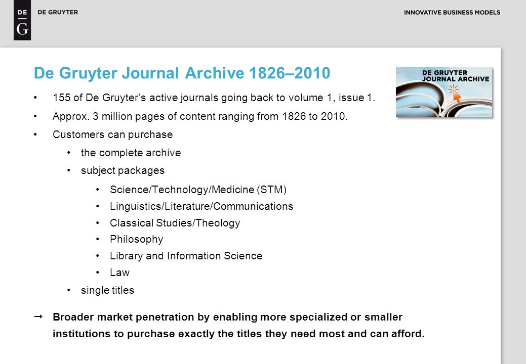 De Gruyter Journal Archive 1826–2010 155 of De Gruyters active journals going back to volume 1, issue 1.