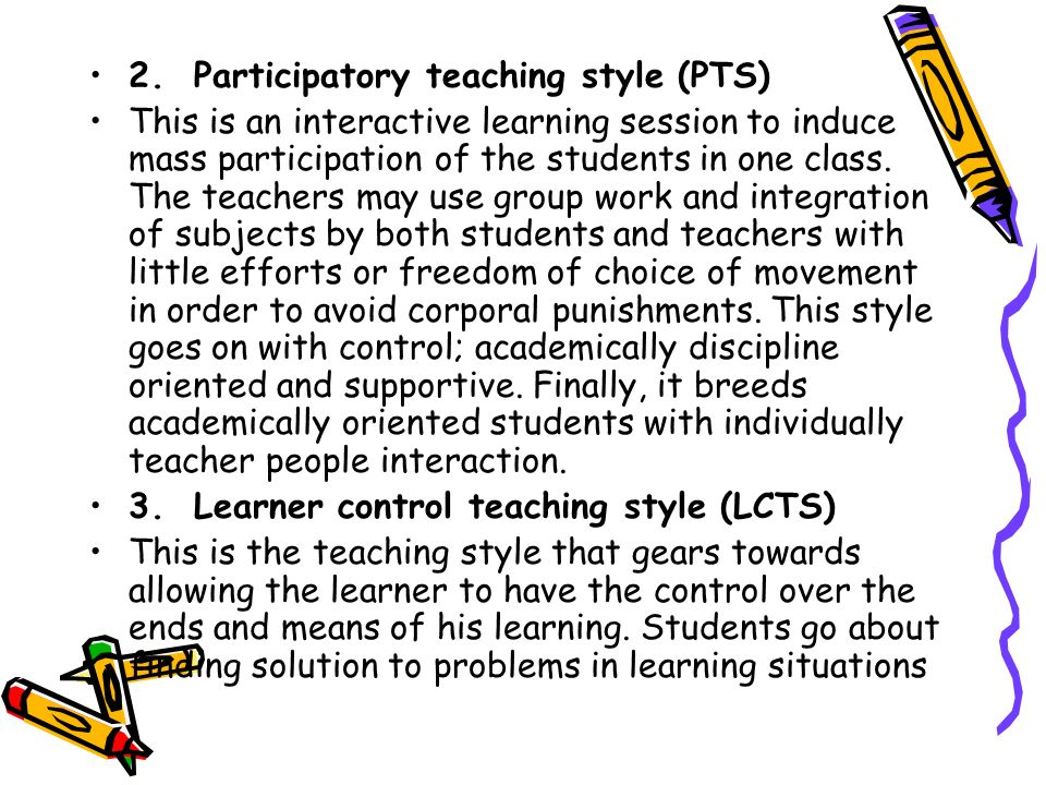 2.Participatory teaching style (PTS) This is an interactive learning session to induce mass participation of the students in one class. The teachers m