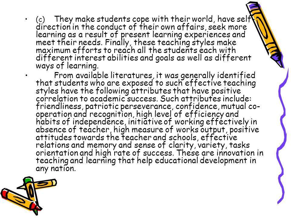 (c) They make students cope with their world, have self- direction in the conduct of their own affairs, seek more learning as a result of present lear