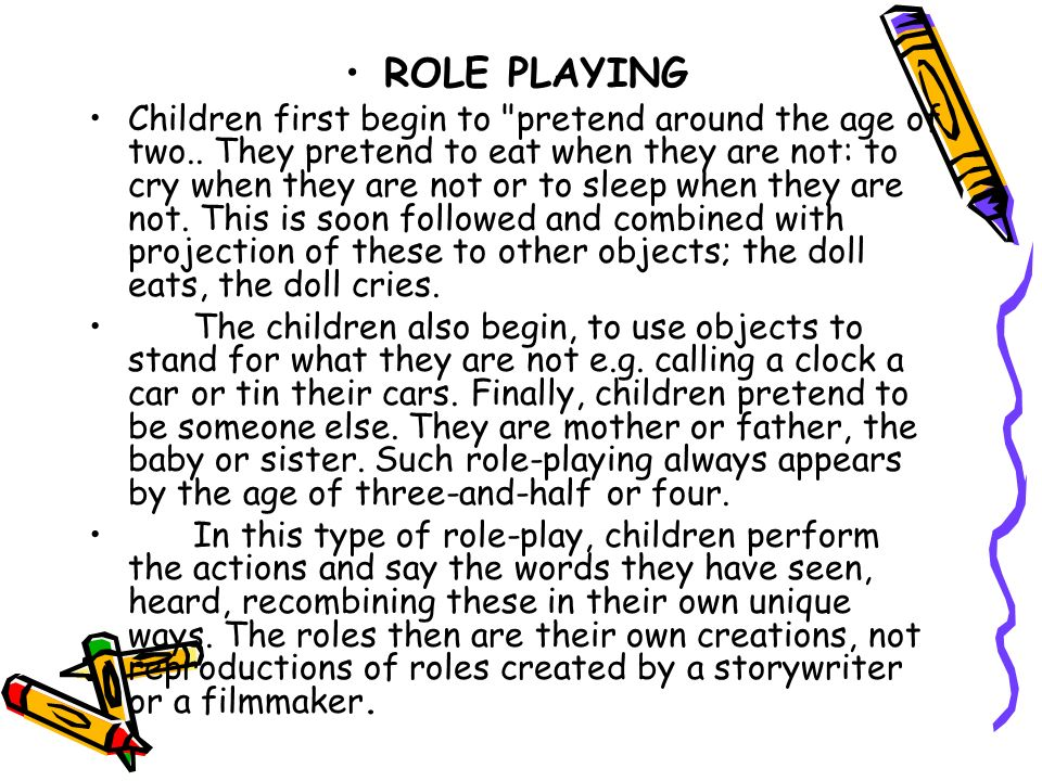 ROLE PLAYING Children first begin to