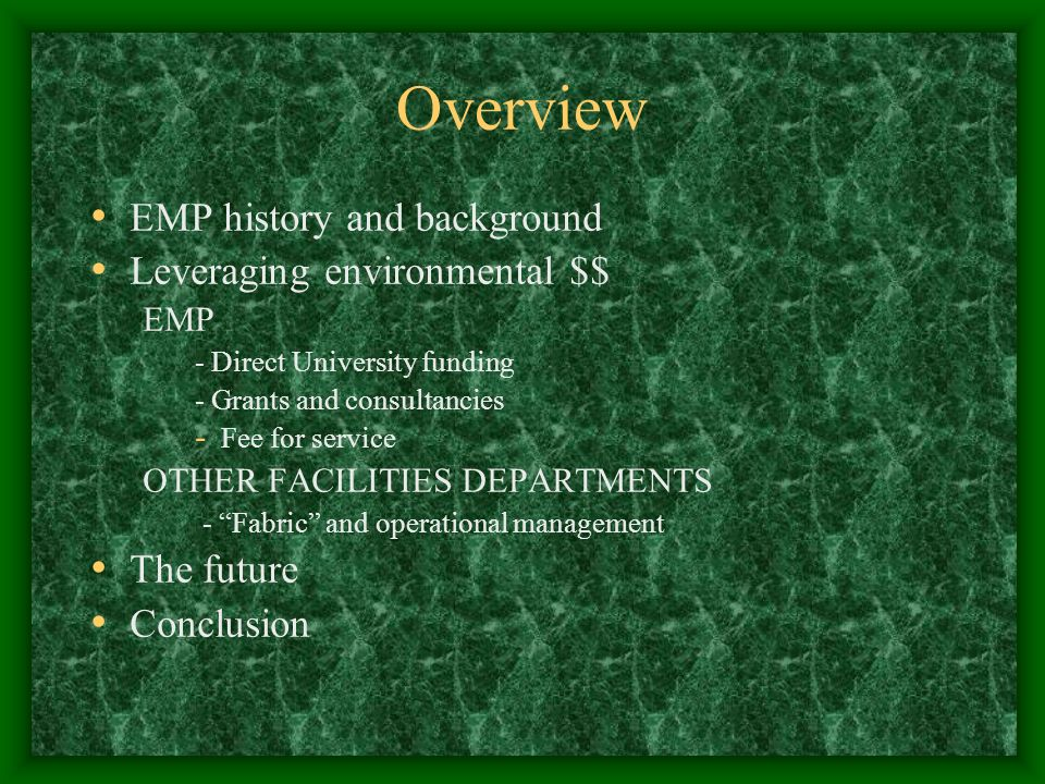 Overview EMP history and background Leveraging environmental $$ EMP - Direct University funding - Grants and consultancies - Fee for service OTHER FACILITIES DEPARTMENTS - Fabric and operational management The future Conclusion