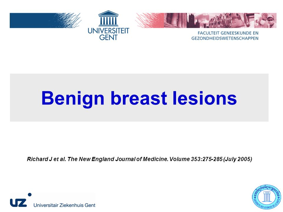 Benign breast lesions Richard J et al. The New England Journal of Medicine.