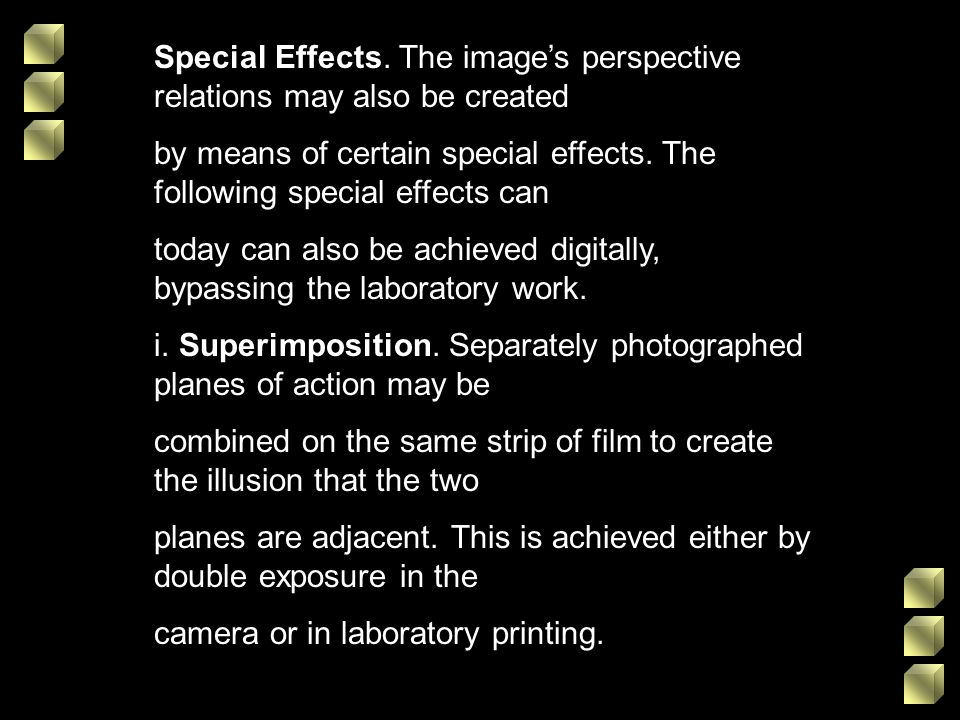 Special Effects. The images perspective relations may also be created by means of certain special effects. The following special effects can today can